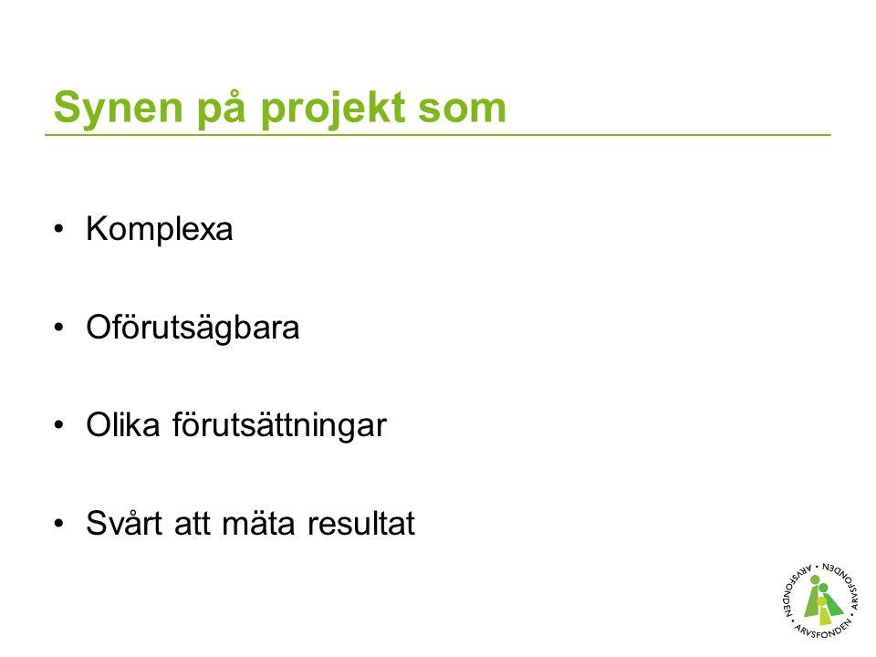 Synen på projekt som Komplexa Oförutsägbara Olika förutsättningar Svårt att mäta resultat