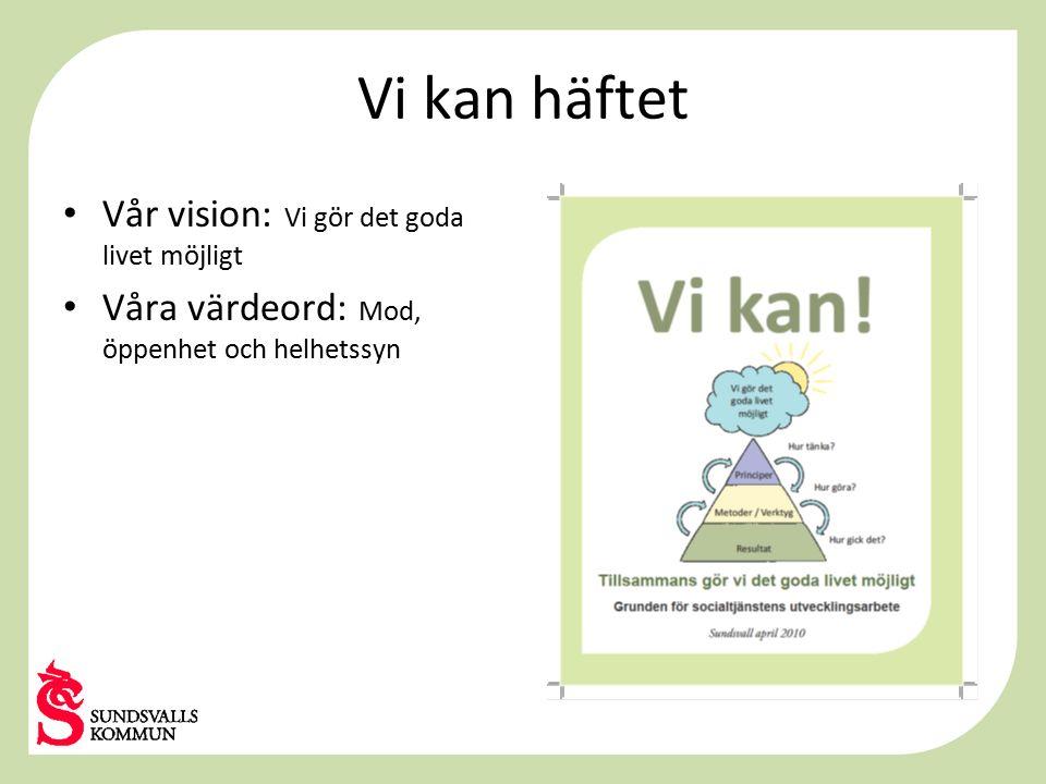 Vi kan häftet Vår vision: Vi gör det goda livet möjligt Våra värdeord: Mod, öppenhet och helhetssyn