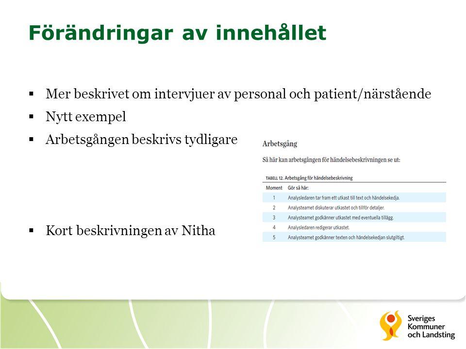 Förändringar av innehållet  Mer beskrivet om intervjuer av personal och patient/närstående  Nytt exempel  Arbetsgången beskrivs tydligare  Kort be