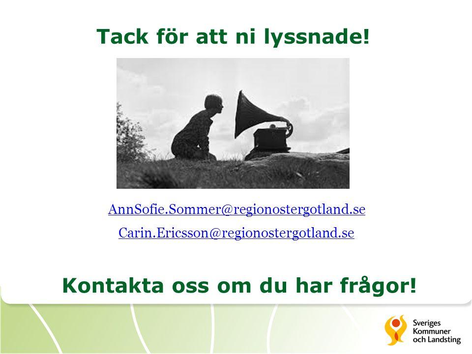 Tack för att ni lyssnade! AnnSofie.Sommer@regionostergotland.se Carin.Ericsson@regionostergotland.se Kontakta oss om du har frågor!