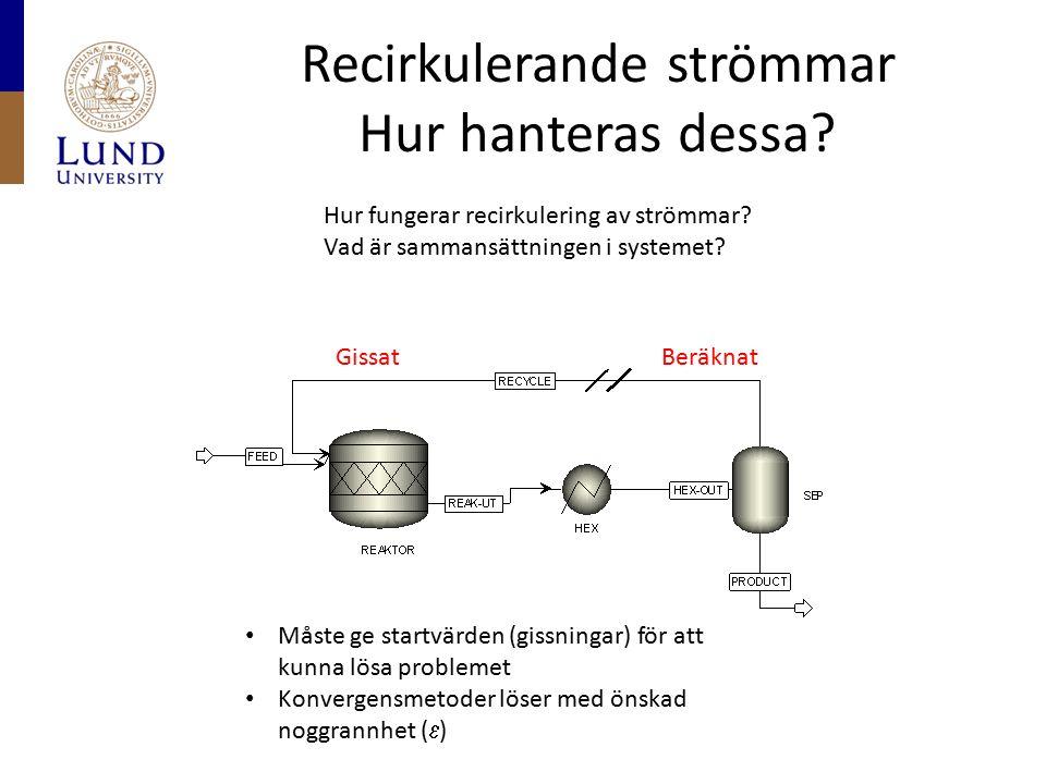 Recirkulerande strömmar Hur hanteras dessa? BeräknatGissat Hur fungerar recirkulering av strömmar? Vad är sammansättningen i systemet? Måste ge startv