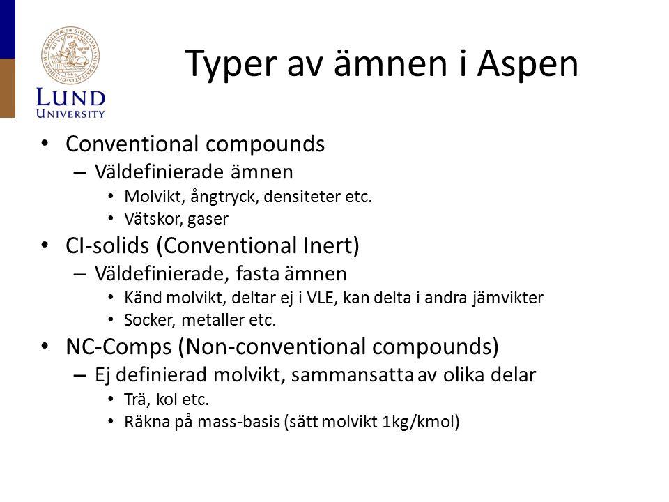 Typer av ämnen i Aspen Conventional compounds – Väldefinierade ämnen Molvikt, ångtryck, densiteter etc. Vätskor, gaser CI-solids (Conventional Inert)