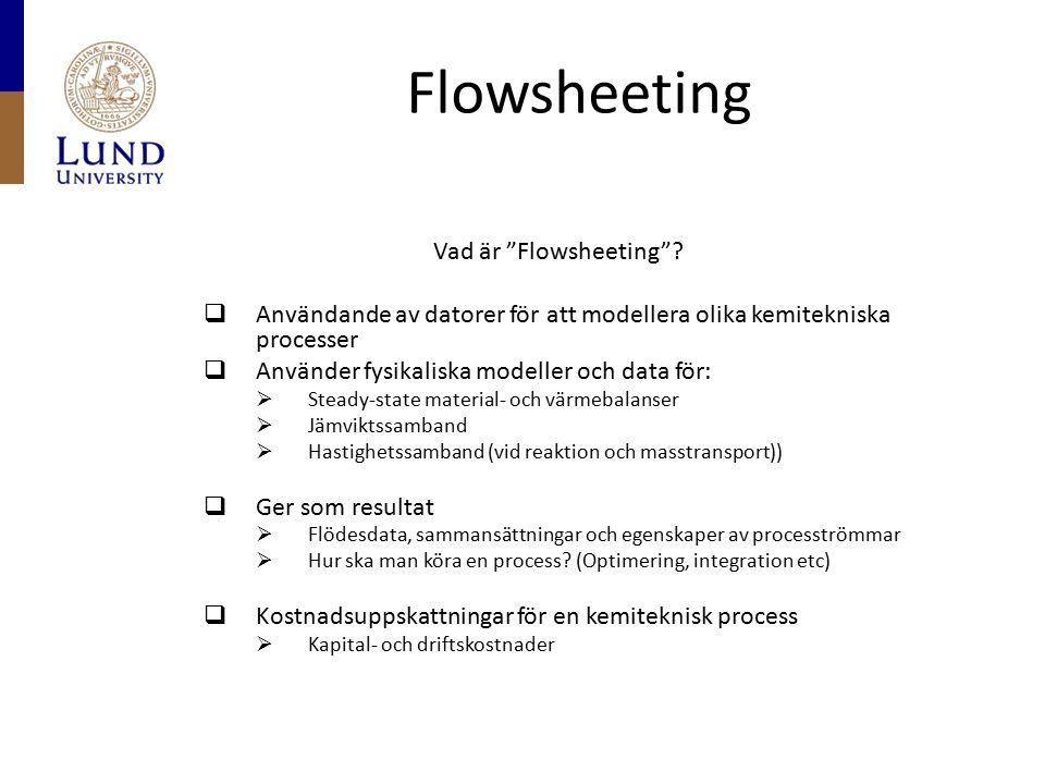 """Flowsheeting Vad är """"Flowsheeting""""?  Användande av datorer för att modellera olika kemitekniska processer  Använder fysikaliska modeller och data fö"""