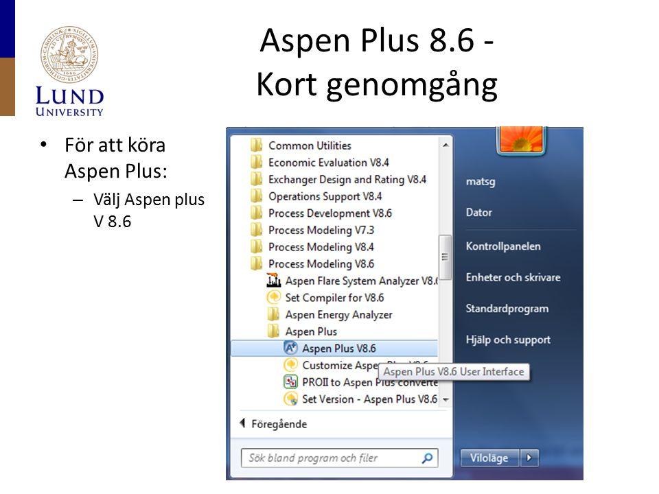 Aspen Plus 8.6 - Kort genomgång För att köra Aspen Plus: – Välj Aspen plus V 8.6