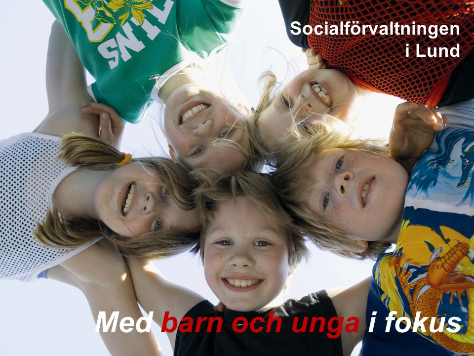 Socialförvaltningen i Lund Med barn och unga i fokus