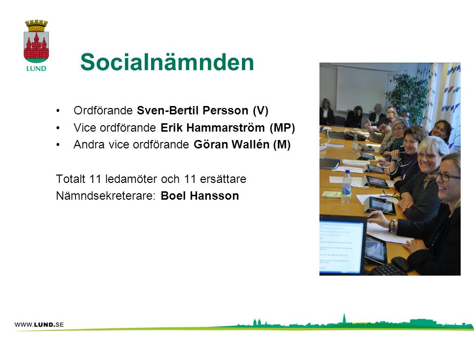 Socialnämnden Ordförande Sven-Bertil Persson (V) Vice ordförande Erik Hammarström (MP) Andra vice ordförande Göran Wallén (M) Totalt 11 ledamöter och