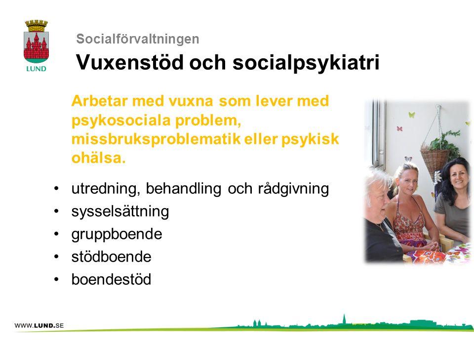 Socialförvaltningen Vuxenstöd och socialpsykiatri Arbetar med vuxna som lever med psykosociala problem, missbruksproblematik eller psykisk ohälsa. utr