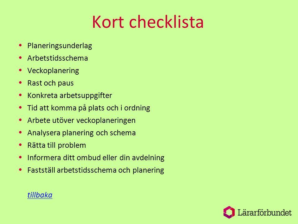 Kort checklista  Planeringsunderlag  Arbetstidsschema  Veckoplanering  Rast och paus  Konkreta arbetsuppgifter  Tid att komma på plats och i ord