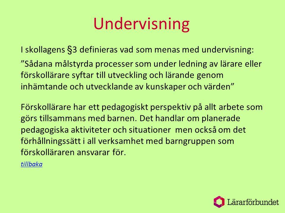 """Undervisning I skollagens §3 definieras vad som menas med undervisning: """"Sådana målstyrda processer som under ledning av lärare eller förskollärare sy"""