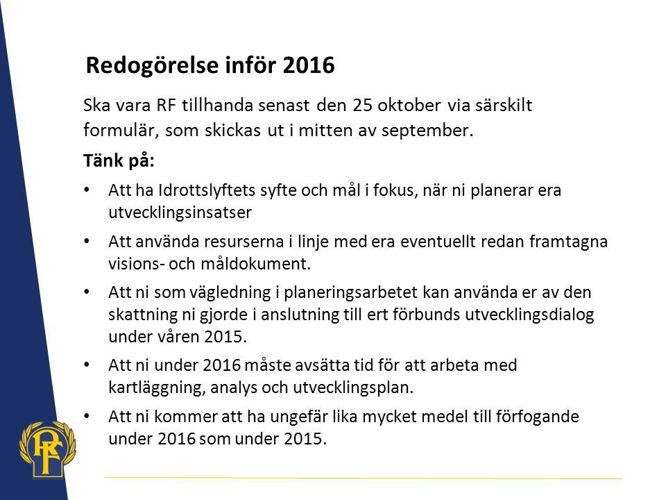 Redogörelse inför 2016 Ska vara RF tillhanda senast den 25 oktober via särskilt formulär, som skickas ut i mitten av september. Tänk på: Att ha Idrott