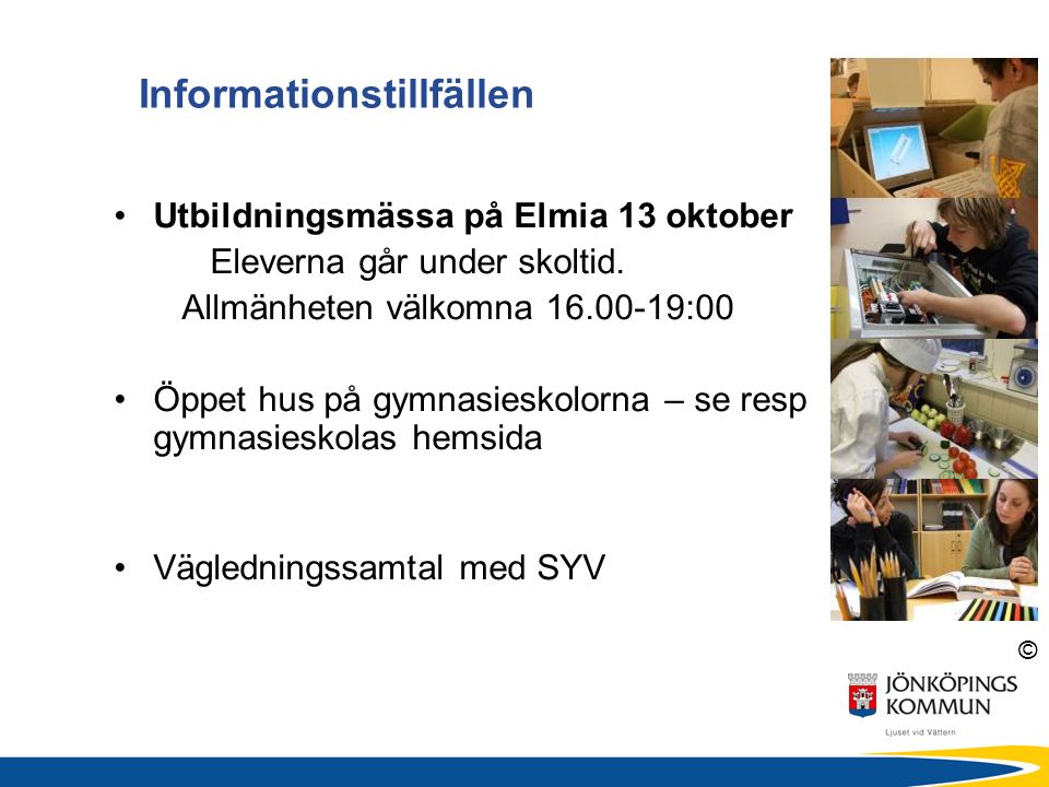 © Informationstillfällen Utbildningsmässa på Elmia 13 oktober Eleverna går under skoltid.