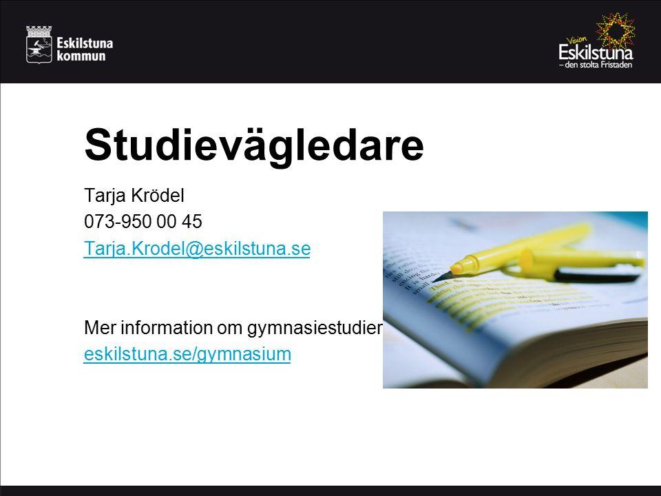 Studievägledare Tarja Krödel 073-950 00 45 Tarja.Krodel@eskilstuna.se Mer information om gymnasiestudier: eskilstuna.se/gymnasium