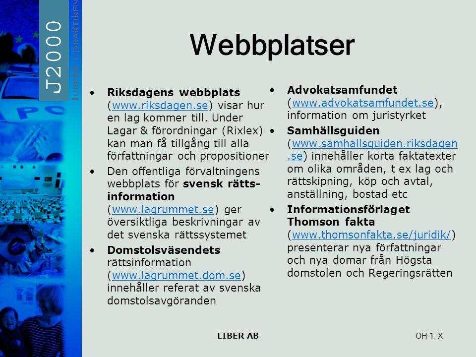 LIBER AB OH 1: Webbplatser Riksdagens webbplats (www.riksdagen.se) visar hur en lag kommer till. Under Lagar & förordningar (Rixlex) kan man få tillgå