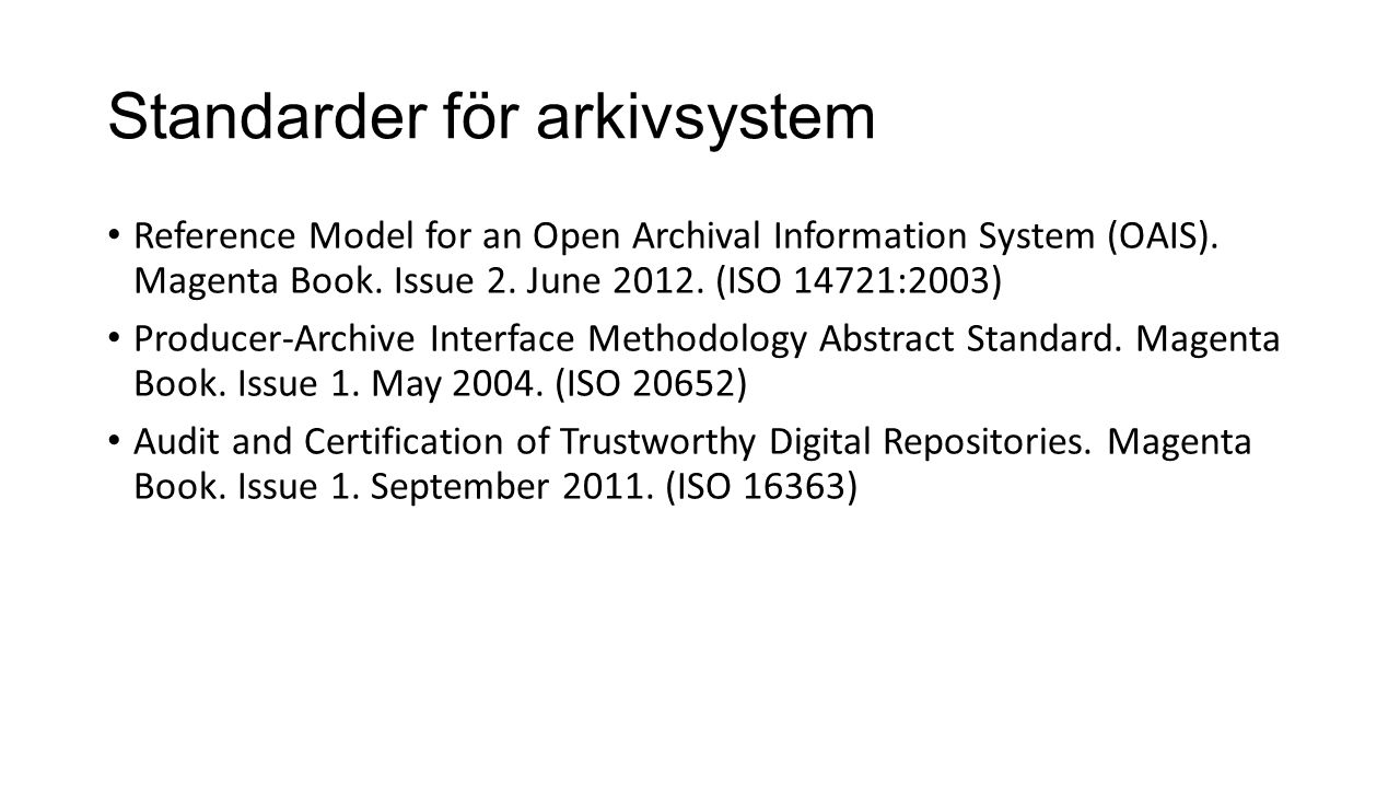 Standarder för arkivsystem Reference Model for an Open Archival Information System (OAIS). Magenta Book. Issue 2. June 2012. (ISO 14721:2003) Producer