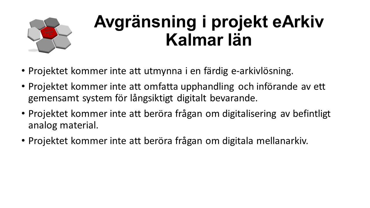 Avgränsning i projekt eArkiv Kalmar län Projektet kommer inte att utmynna i en färdig e-arkivlösning. Projektet kommer inte att omfatta upphandling oc