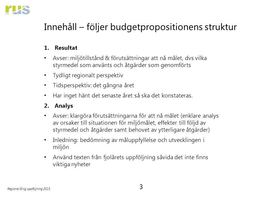 3 Regional årlig uppföljning 2015 Innehåll – följer budgetpropositionens struktur 1.Resultat Avser: miljötillstånd & förutsättningar att nå målet, dvs