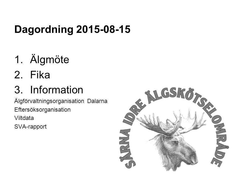Dagordning 2015-08-15 1.Älgmöte 2.Fika 3.Information Älgförvaltningsorganisation Dalarna Eftersöksorganisation Viltdata SVA-rapport