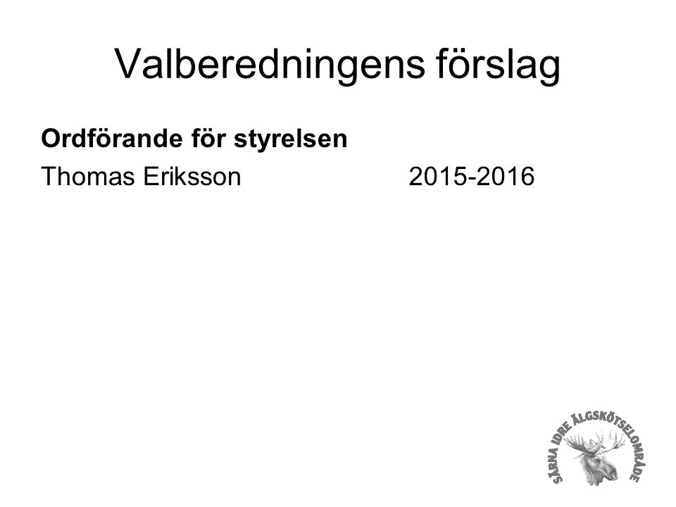 Valberedningens förslag Ordförande för styrelsen Thomas Eriksson2015-2016