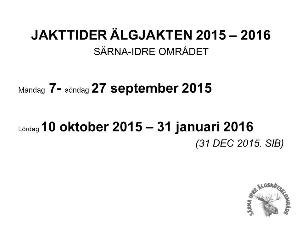 JAKTTIDER ÄLGJAKTEN 2015 – 2016 SÄRNA-IDRE OMRÅDET Måndag 7- söndag 27 september 2015 Lördag 10 oktober 2015 – 31 januari 2016 (31 DEC 2015.