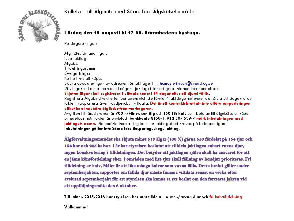 Dagordningen för älgmötet 2015-08-15 1.Val av ordförande och sekreterare för mötet samt val av två personer att jämte ordföranden justera protokollet 2.Justering av röstlängd 3.Fråga om kallelse skett på rätt sätt 4.Fastställande av dagordning 5.Styrelsens verksamhets- och förvaltningsberättelse 6.Revisorernas berättelse 7.Beslut om resultaträkning och fastställande av balansräkning 8.Fråga om ansvarsfrihet för styrelsen 9.Val av 3 jägarrepresentanter (2 år), samt suppleanter, presentation av markägar- representanter i styrelsen 10.