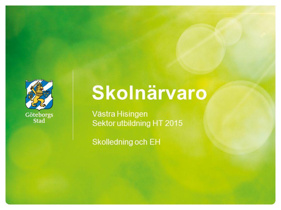 Skolnärvaro Västra Hisingen Sektor utbildning HT 2015 Skolledning och EH