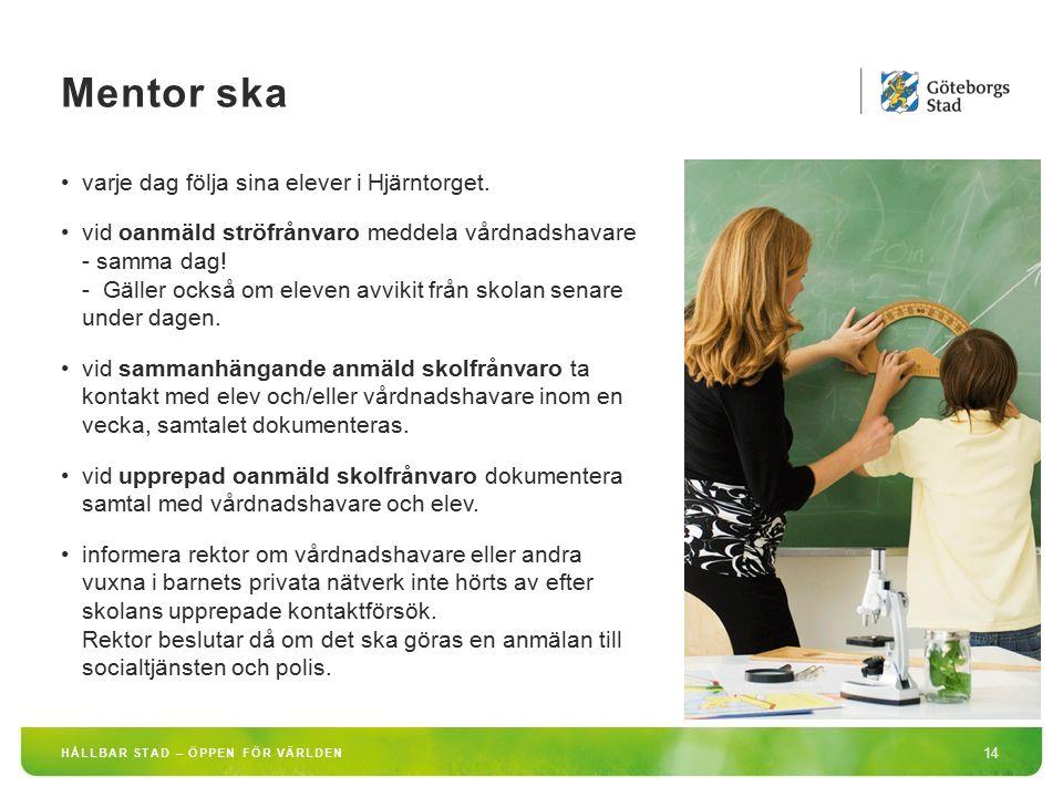 HÅLLBAR STAD – ÖPPEN FÖR VÄRLDEN 14 varje dag följa sina elever i Hjärntorget. vid oanmäld ströfrånvaro meddela vårdnadshavare - samma dag! - Gäller o