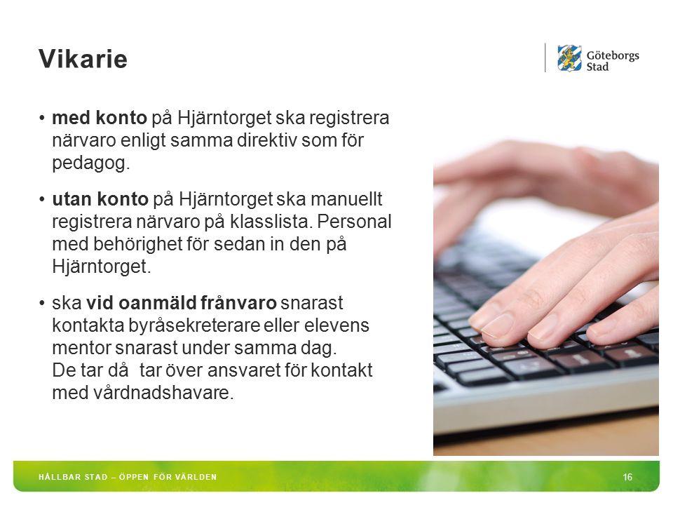 HÅLLBAR STAD – ÖPPEN FÖR VÄRLDEN 16 med konto på Hjärntorget ska registrera närvaro enligt samma direktiv som för pedagog. utan konto på Hjärntorget s