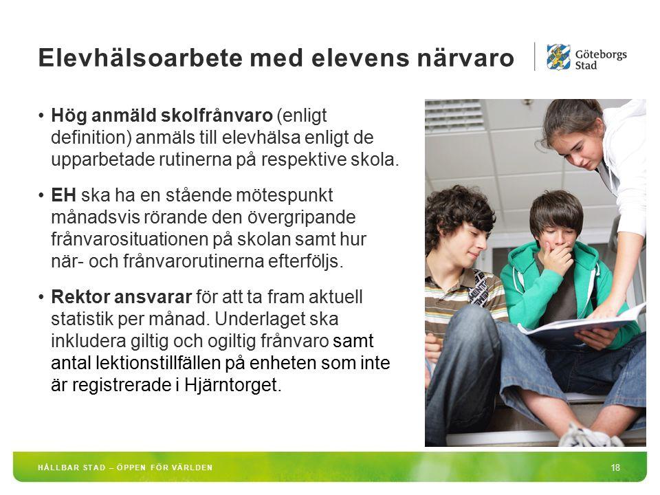 HÅLLBAR STAD – ÖPPEN FÖR VÄRLDEN 18 Hög anmäld skolfrånvaro (enligt definition) anmäls till elevhälsa enligt de upparbetade rutinerna på respektive sk