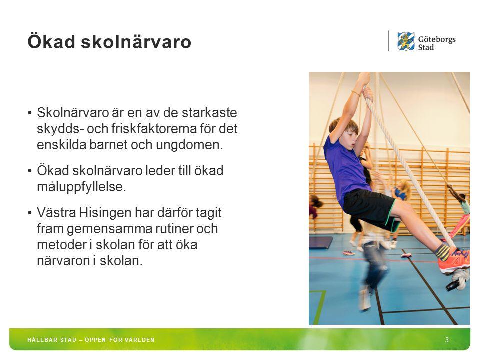 HÅLLBAR STAD – ÖPPEN FÖR VÄRLDEN 3 Skolnärvaro är en av de starkaste skydds- och friskfaktorerna för det enskilda barnet och ungdomen. Ökad skolnärvar