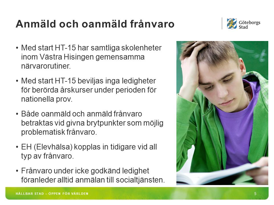 HÅLLBAR STAD – ÖPPEN FÖR VÄRLDEN 5 Med start HT-15 har samtliga skolenheter inom Västra Hisingen gemensamma närvarorutiner. Med start HT-15 beviljas i