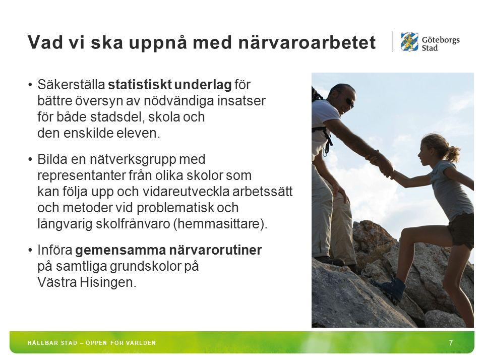 HÅLLBAR STAD – ÖPPEN FÖR VÄRLDEN 7 Säkerställa statistiskt underlag för bättre översyn av nödvändiga insatser för både stadsdel, skola och den enskilde eleven.