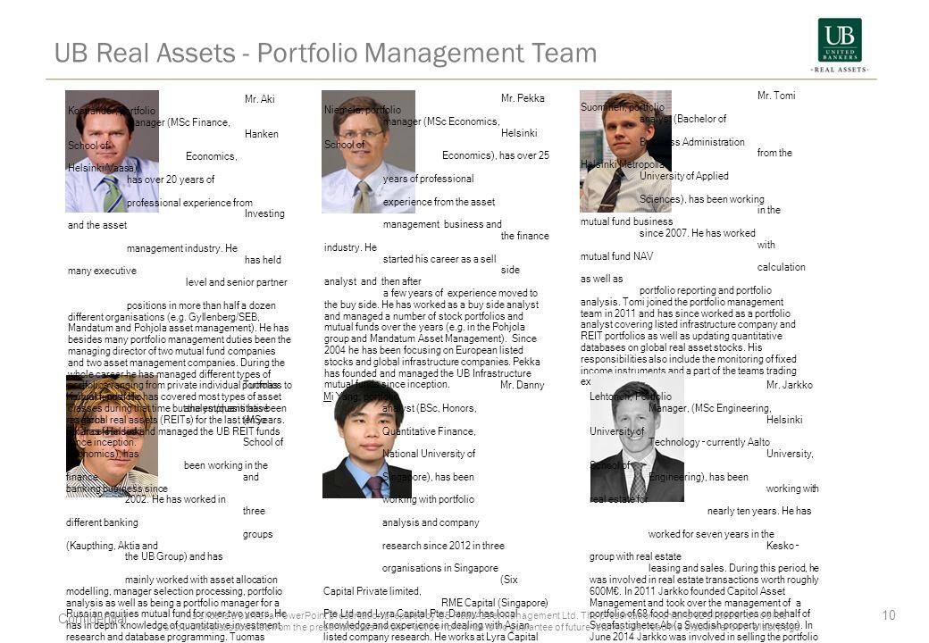 UB Real Assets - Portfolio Management Team 10 Mr. Aki Kostiander, portfolio manager (MSc Finance, Hanken School of Economics, Helsinki/Vaasa), has ove