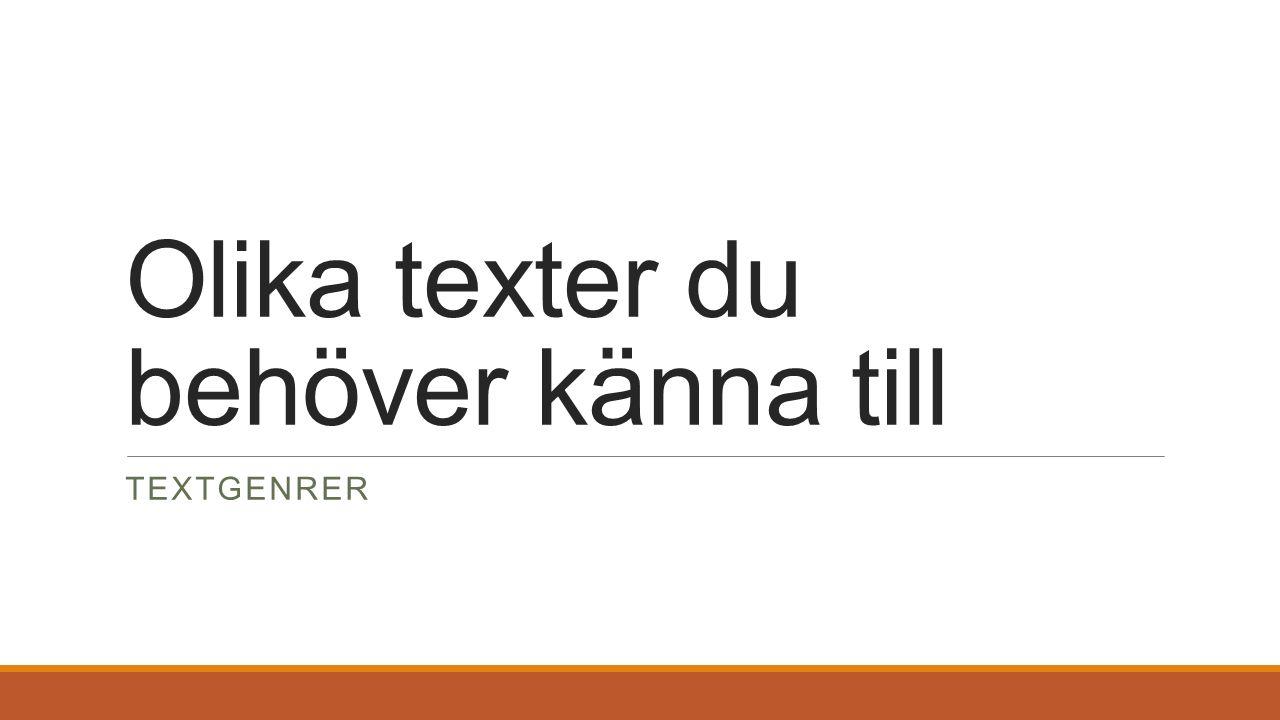 Olika texter du behöver känna till TEXTGENRER