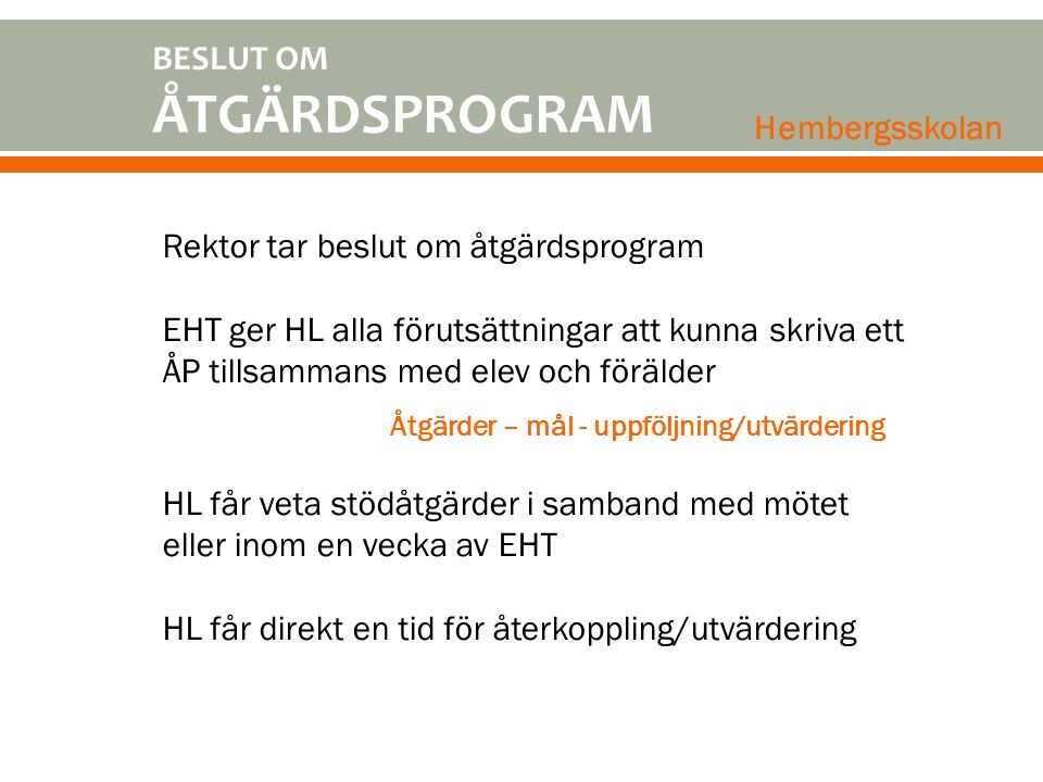 BESLUT OM ÅTGÄRDSPROGRAM Hembergsskolan Rektor tar beslut om åtgärdsprogram EHT ger HL alla förutsättningar att kunna skriva ett ÅP tillsammans med el