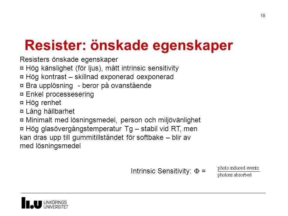 Resister: önskade egenskaper 18 Intrinsic Sensitivity:  = Resisters önskade egenskaper ¤ Hög känslighet (för ljus), mått intrinsic sensitivity ¤ Hög