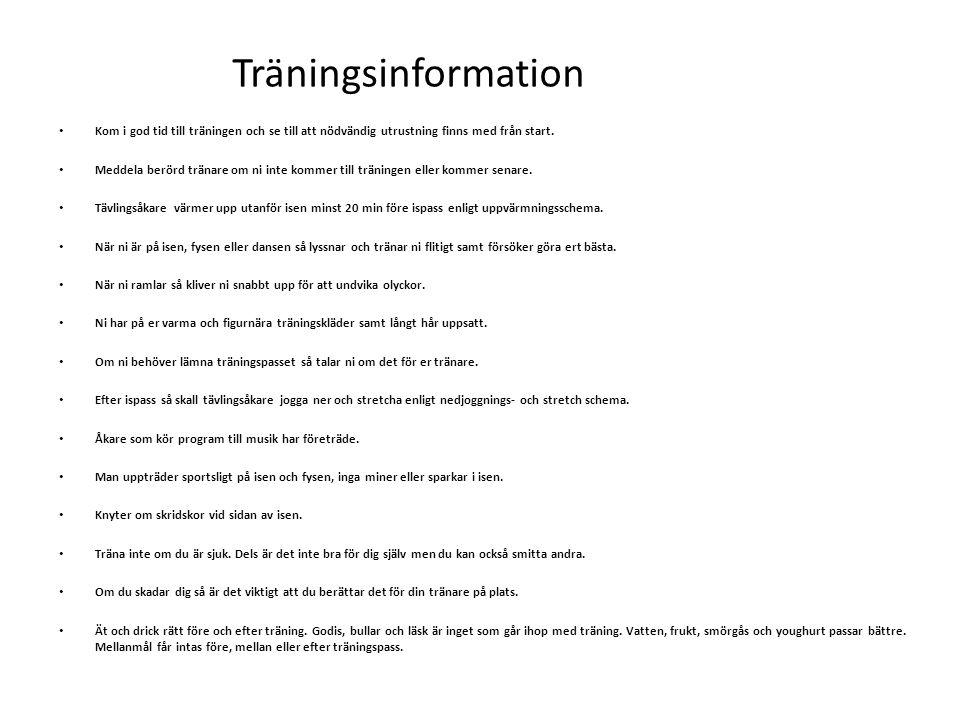 Träningsinformation Kom i god tid till träningen och se till att nödvändig utrustning finns med från start. Meddela berörd tränare om ni inte kommer t