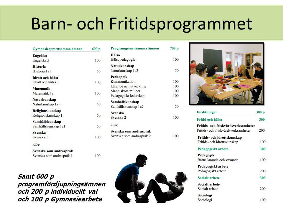 Barn- och Fritidsprogrammet Samt 600 p programfördjupningsämnen och 200 p individuellt val och 100 p Gymnasiearbete