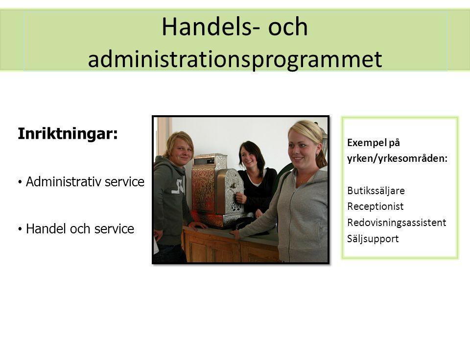 Handels- och administrationsprogrammet Exempel på yrken/yrkesområden: Butikssäljare Receptionist Redovisningsassistent Säljsupport Inriktningar: Admin
