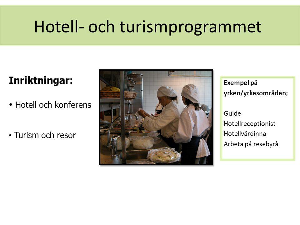 Hotell- och turismprogrammet Exempel på yrken/yrkesområden; Guide Hotellreceptionist Hotellvärdinna Arbeta på resebyrå Inriktningar: Hotell och konfer