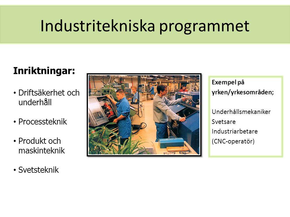 Industritekniska programmet Exempel på yrken/yrkesområden; Underhållsmekaniker Svetsare Industriarbetare (CNC-operatör) Inriktningar: Driftsäkerhet oc