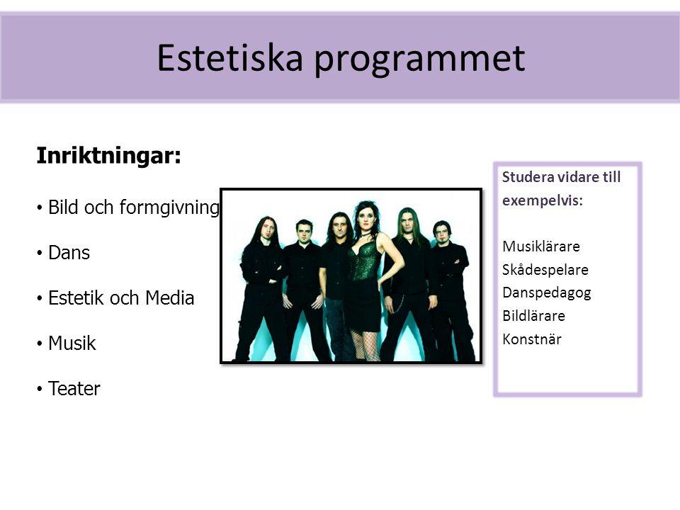 Estetiska programmet Studera vidare till exempelvis: Musiklärare Skådespelare Danspedagog Bildlärare Konstnär Inriktningar: Bild och formgivning Dans