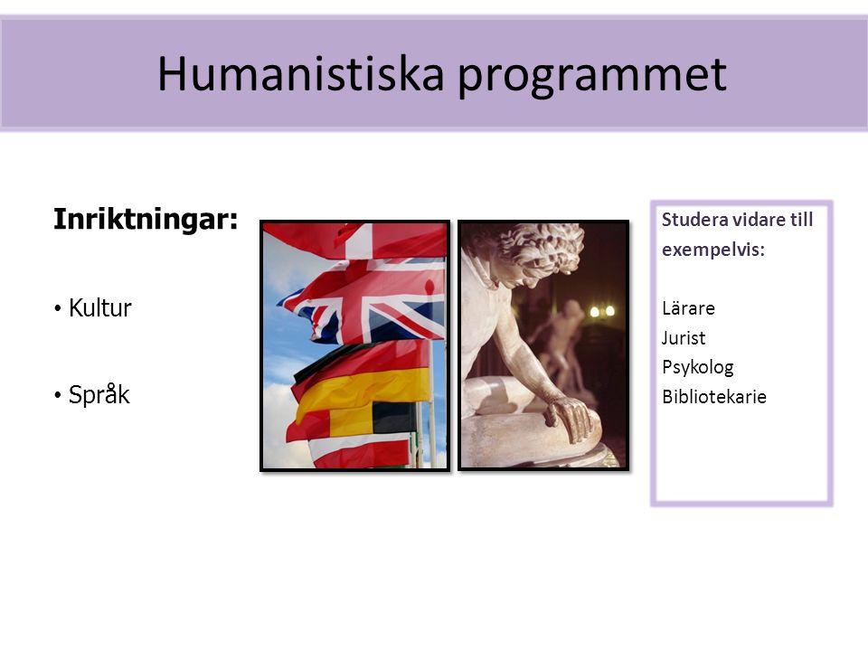 Humanistiska programmet Studera vidare till exempelvis: Lärare Jurist Psykolog Bibliotekarie Inriktningar: Kultur Språk