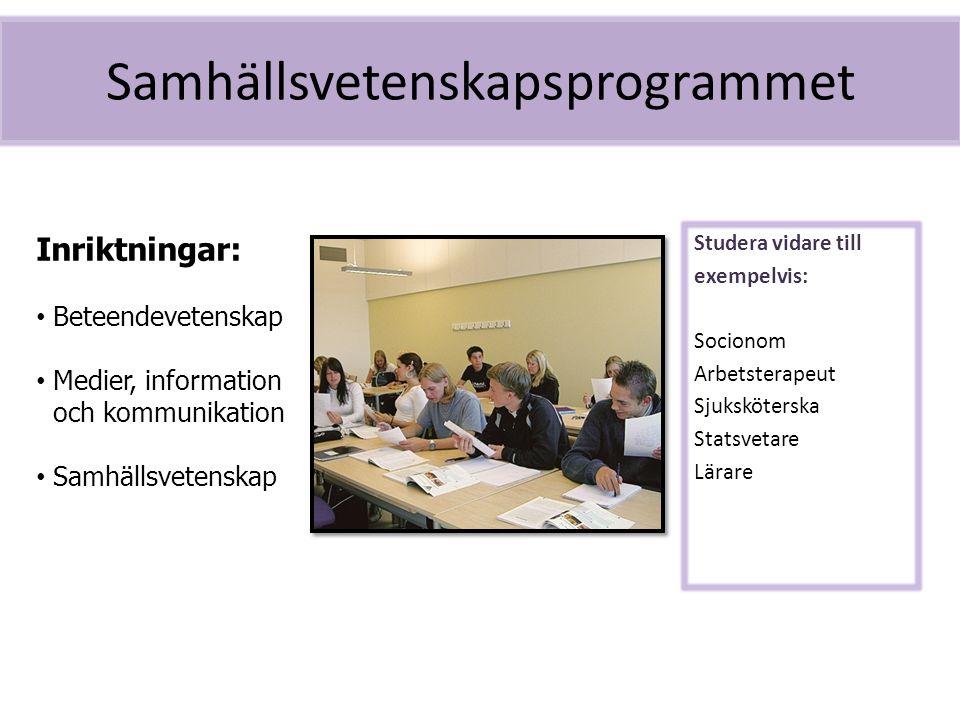 Samhällsvetenskapsprogrammet Studera vidare till exempelvis: Socionom Arbetsterapeut Sjuksköterska Statsvetare Lärare Inriktningar: Beteendevetenskap