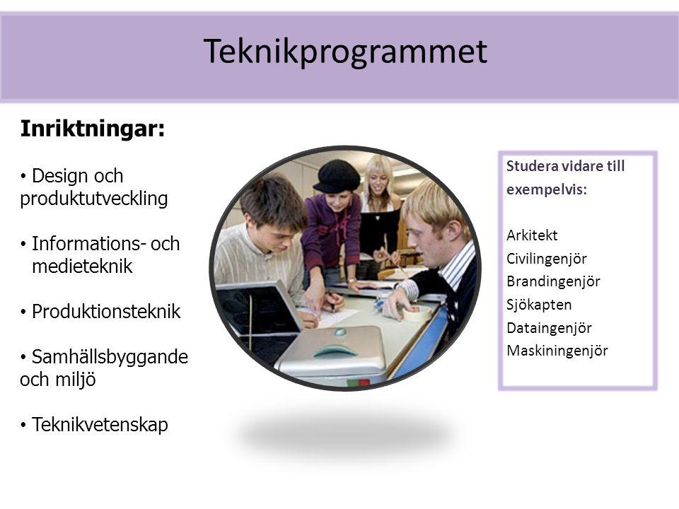 Teknikprogrammet Studera vidare till exempelvis: Arkitekt Civilingenjör Brandingenjör Sjökapten Dataingenjör Maskiningenjör Inriktningar: Design och p