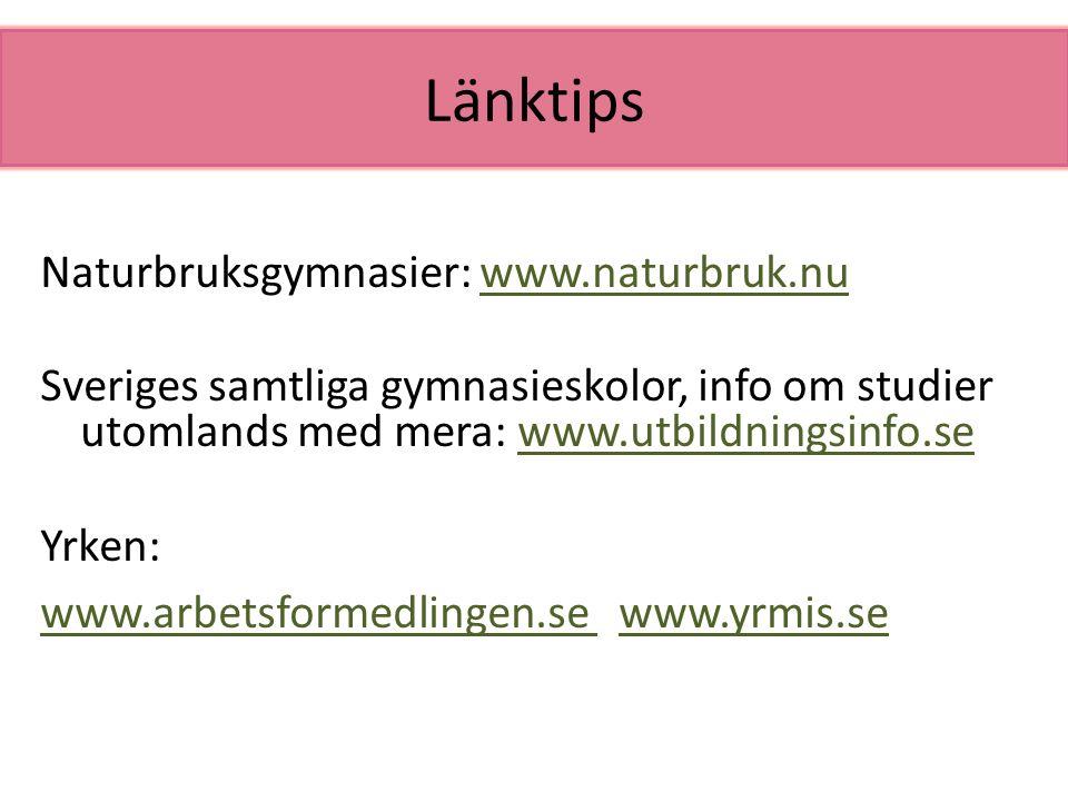 Länktips Naturbruksgymnasier: www.naturbruk.nu Sveriges samtliga gymnasieskolor, info om studier utomlands med mera: www.utbildningsinfo.se Yrken: www