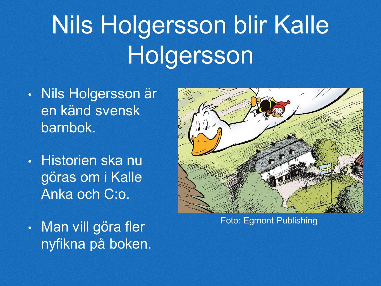 Nils Holgersson blir Kalle Holgersson Nils Holgersson är en känd svensk barnbok.