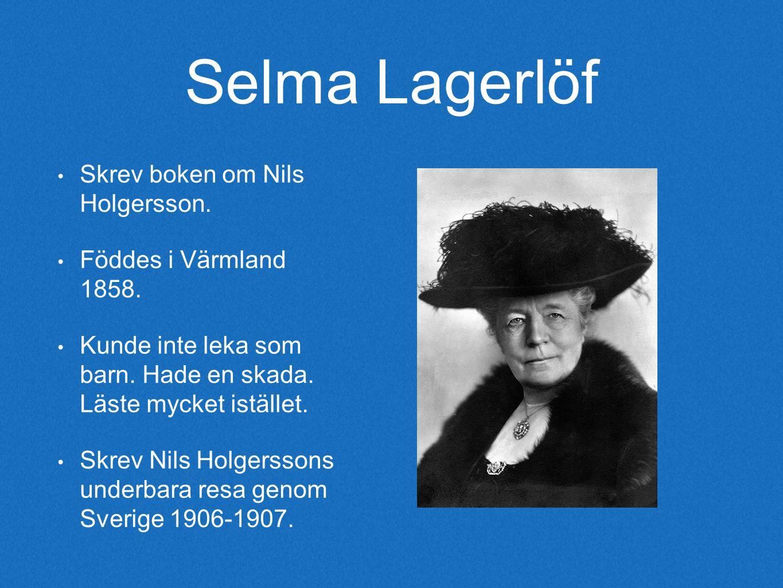 Skrev boken om Nils Holgersson.Föddes i Värmland 1858.