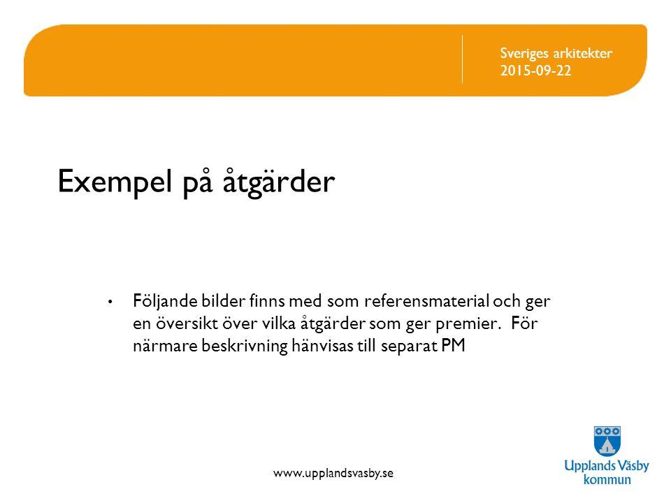 www.upplandsvasby.se Sveriges arkitekter 2015-09-22 Exempel på åtgärder Följande bilder finns med som referensmaterial och ger en översikt över vilka åtgärder som ger premier.