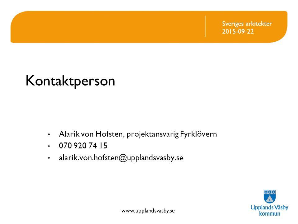 www.upplandsvasby.se Sveriges arkitekter 2015-09-22 Kontaktperson Alarik von Hofsten, projektansvarig Fyrklövern 070 920 74 15 alarik.von.hofsten@upplandsvasby.se