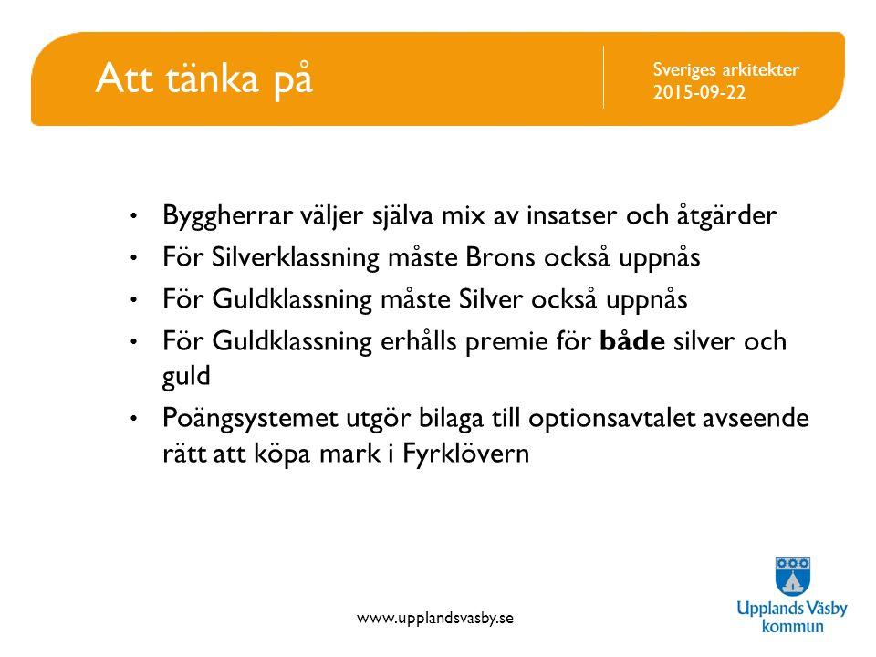 www.upplandsvasby.se Sveriges arkitekter 2015-09-22 Att tänka på Byggherrar väljer själva mix av insatser och åtgärder För Silverklassning måste Brons